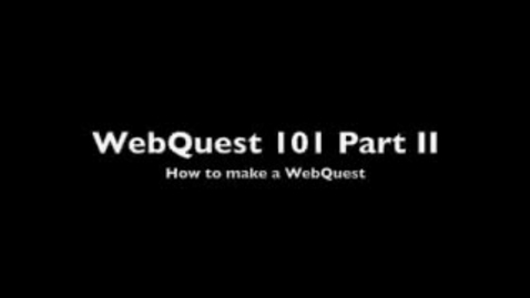 Thumbnail for entry WebQuest 101 Part 2 -- How to make a WebQuest