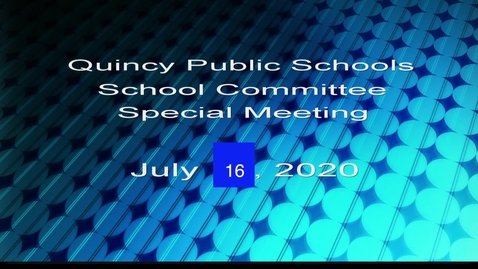 Thumbnail for entry Quincy School Committee July 16, 2020