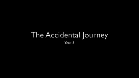 Thumbnail for entry The Accidental Journey - Year 5