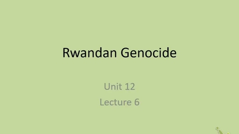 Thumbnail for entry 20th: Lecture 12.6 - Rwandan Genocide