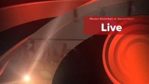Thumbnail for entry Mission Basketball vs. Sacred Heart
