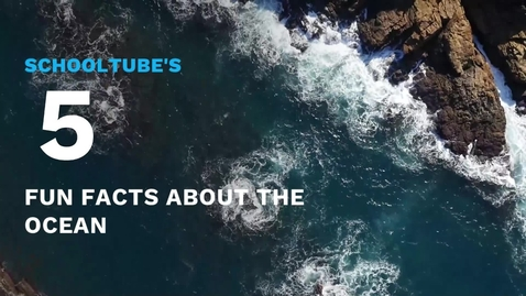 Thumbnail for entry SchoolTube's 5 Facts About the Ocean