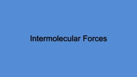 Thumbnail for entry Intermolecular Forces (IMFs)