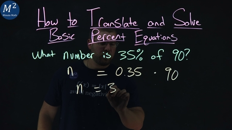Thumbnail for entry How to Translate and Solve Basic Percent Equations | What number is 35% of 90? | Part 1 of 6