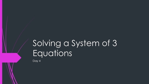 Thumbnail for entry VIDEO 1.6 Linear Systems Day 4 Solving a System of 3 Equations