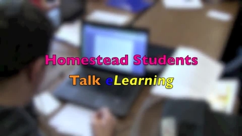 Thumbnail for entry Homestead Students Talk eLearning