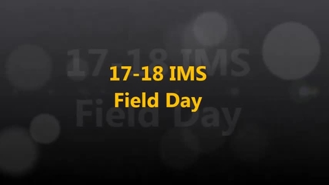 Thumbnail for entry 17-18 IMS Field Day