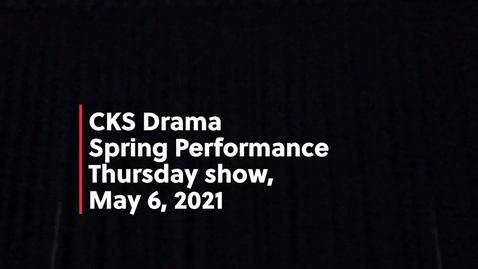 Thumbnail for entry Spring Performance - CKS Drama - Thursday show, May 6, 2021