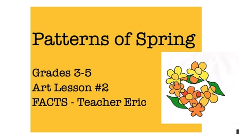 Thumbnail for entry Art Lesson #2 PATTERNS of SPRING. Grades 3, 4, 5
