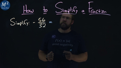 Thumbnail for entry How to Simplify a Fraction | -56/32 | Part 3 of 5 | Minute Math