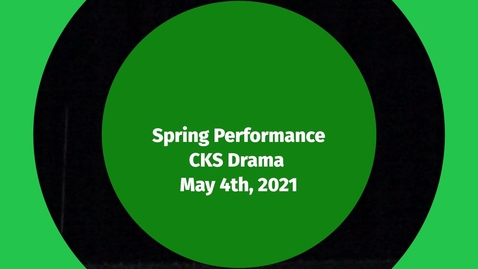 Thumbnail for entry Spring Performance - CKS Drama - Tuesday show, May 4, 2021