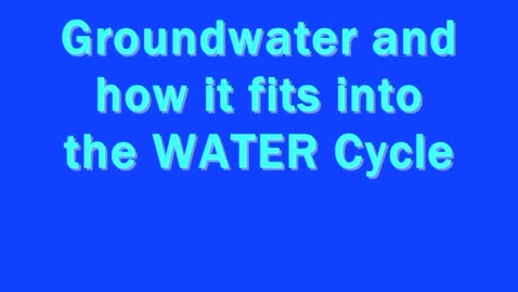 Thumbnail for entry Groundwater and how it fits into the water cycle