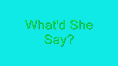 Thumbnail for entry What'd She Say