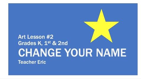 Thumbnail for entry Art Lesson #2 CHANGE YOUR NAME. Grades K, 1, 2