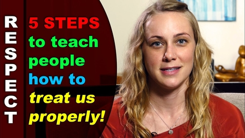 Thumbnail for entry 5 Ways to Teach People How to Treat Us Properly!    Kati Morton