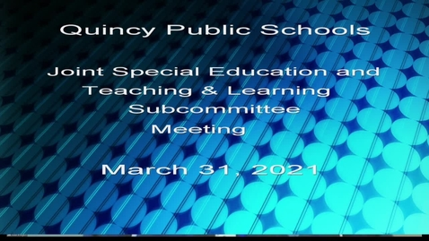 Thumbnail for entry QPS Special Education, Teaching, Learning  Subcommittee march 31, 2021