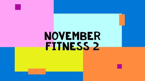 Thumbnail for entry November Fitness 2 - Primary