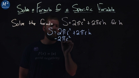 Thumbnail for entry Solve S=2(pi)r^2+2(pi)rh for h | Solve a Formula for a Specific Variable | Minute Math