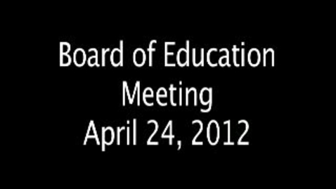 Thumbnail for entry Board of Education Meeting - April 24, 2012