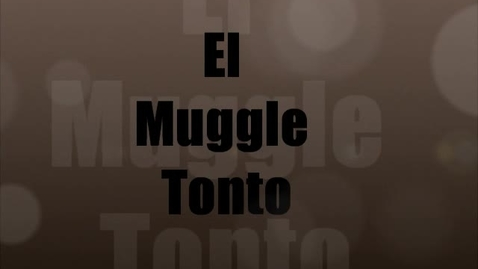 Thumbnail for entry El Muggle Tonto