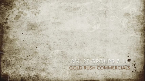 Thumbnail for entry Rm. 27 Gold Rush Commercials Group 7 - 11