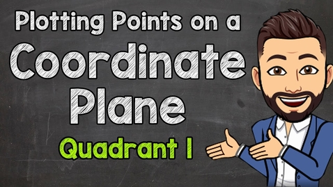 Thumbnail for entry Plotting Points on a Coordinate Plane | Quadrant 1 | Math with Mr. J