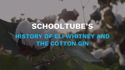 Thumbnail for entry SchoolTube's History of Eli Whitney and the Cotton Gin