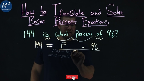 Thumbnail for entry How to Translate and Solve Basic Percent Equations | 144 is what percent of 96? | Part 6 of 6