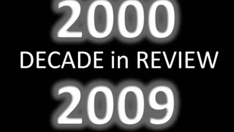 Thumbnail for entry Decade in Review-the 2000s