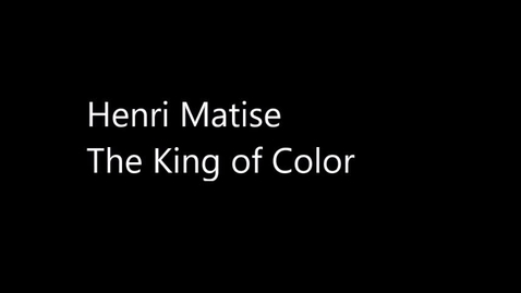 Thumbnail for entry HENRI MATISSE - The King of Color (Week of 1.19.21)