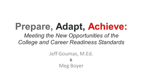 Thumbnail for entry Prepare, Adapt, Achieve: Meeting the New Opportunities of the College & Career Readiness Standards
