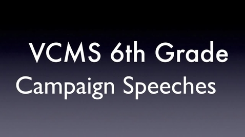 Thumbnail for entry 6th Grade VCMS 2016-17 Campaign Speeches