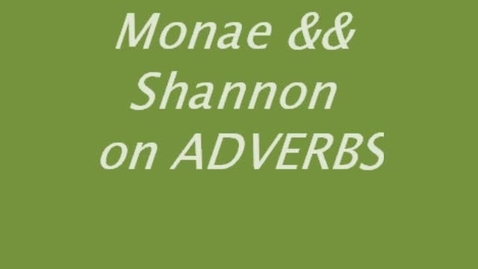 Thumbnail for entry Shannon's Topics: Adverbs