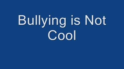 Thumbnail for entry Bullying Is Not Cool