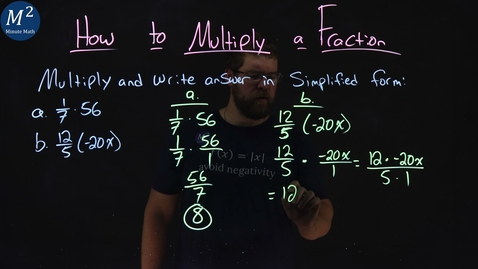 Thumbnail for entry How to Multiply a Fraction | 1/7•56 and 12/5(-20x) | Part 4 of 4 | Minute Math