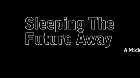 Thumbnail for entry sleeping the future away