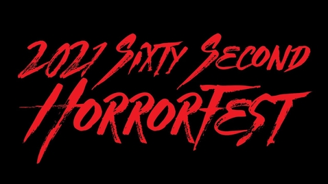 Thumbnail for entry 2021 Sixty Second HorrorFest