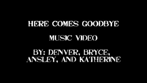 Thumbnail for entry Here Comes Goodbye Music Video