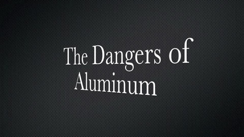 Thumbnail for entry The Dangers of Aluminum, by Anwar Abdul-Qawi, Henry Yam, Yadi Angeles, Mariah Brinkman