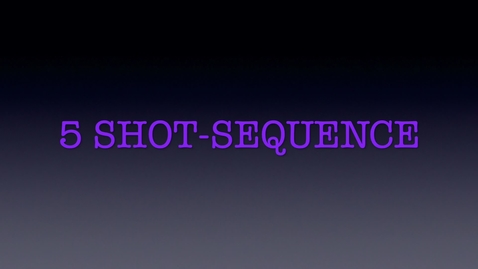 Thumbnail for entry 5 Shot-Sequence