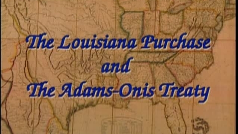 Thumbnail for entry The Louisiana Purchase and the Adams-Onis Treaty.