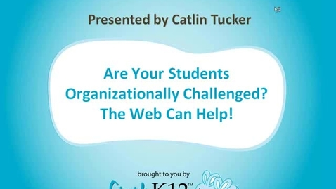 Thumbnail for entry Are Your Students Organizationally Challenged? The Web Can Help!
