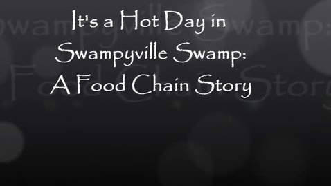 Thumbnail for entry It's a Hot Day in Swampyville Swamp: A Food Chain Tale