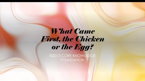 "Thumbnail for entry CKLA Domain 6 Lesson 6 ""What Came First, the Chicken or the Egg"""