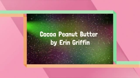 Thumbnail for entry Cocoa Peanut Butter, by Erin