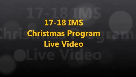 Thumbnail for entry 17-18 IMS Christmas Program Live Version