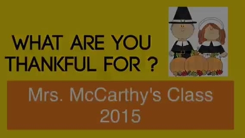 Thumbnail for entry We Are Thankful - Mrs. McCarthy's Class 2015