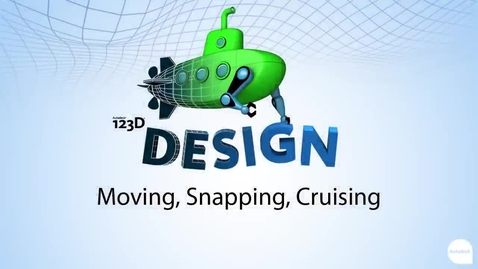 Thumbnail for entry 123D Design - Moving, Snapping, Cruising
