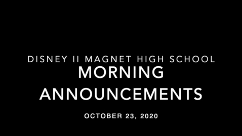 Thumbnail for entry Disney II Magnet High School: Morning Announcements-10.23.2020
