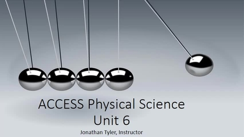 Thumbnail for entry ACCESS Physical Science Unit 6